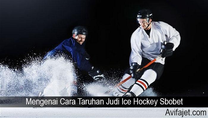 Mengenai Cara Taruhan Judi Ice Hockey Sbobet