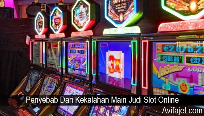 Penyebab Dari Kekalahan Main Judi Slot Online