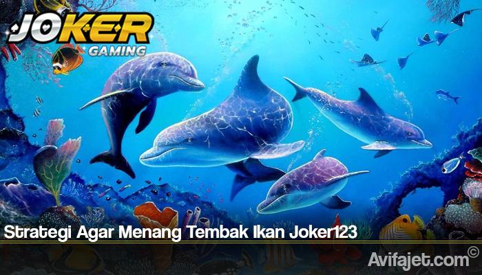 Strategi Agar Menang Tembak Ikan Joker123