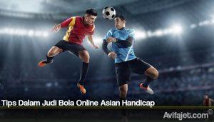 Tips Dalam Judi Bola Online Asian Handicap