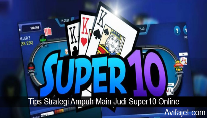 Tips Strategi Ampuh Main Judi Super10 Online