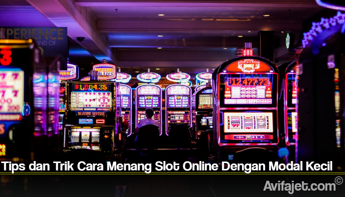 Tips dan Trik Cara Menang Slot Online Dengan Modal Kecil