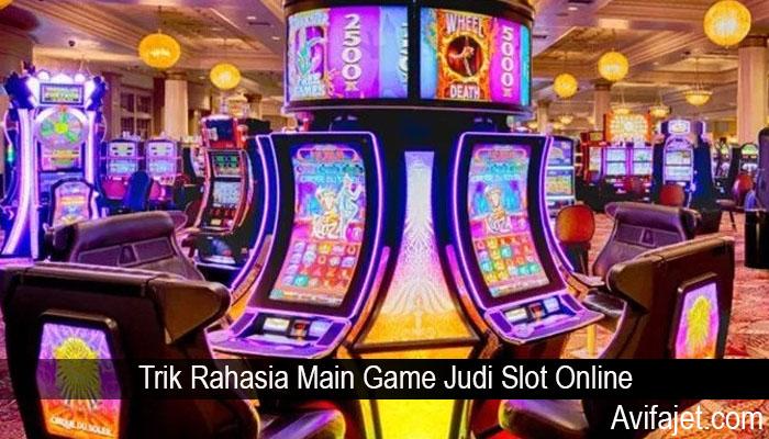 Trik Rahasia Main Game Judi Slot Online