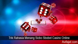 Trik Rahasia Menang Sicbo Sbobet Casino Online