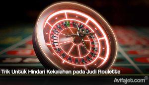 Trik Untuk Hindari Kekalahan pada Judi Roulette