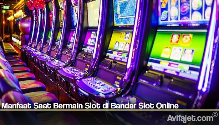 Manfaat Saat Bermain Slot di Bandar Slot Online