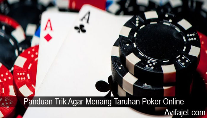 Panduan Trik Agar Menang Taruhan Poker Online