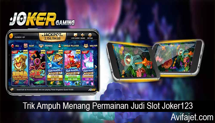 Trik Ampuh Menang Permainan Judi Slot Joker123