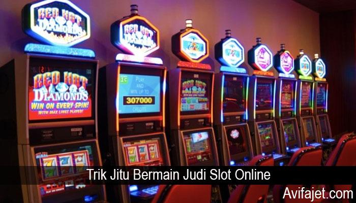 Trik Jitu Bermain Judi Slot Online